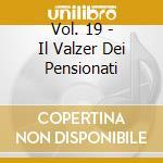 VOL. 19 - IL VALZER DEI PENSIONATI        cd musicale di I GIRASOLI