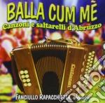 Balla Cum Me, Canzoni E Saltarelli D'abruzzo cd musicale di Artisti Vari