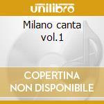 Milano canta vol.1 cd musicale di Cantamilano I