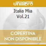ITALIA MIA  VOL.21 cd musicale di ARTISTI VARI