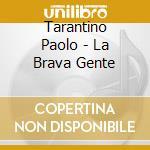 Tarantino Paolo - La Brava Gente cd musicale di TARANTINO PAOLO