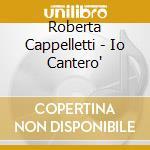 IO CANTERO'                               cd musicale di CAPPELLETTI ROBERTA
