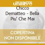 Dematteo Chicco - Bella Piu' Che Mai cd musicale di DE MATTEO CHICCO