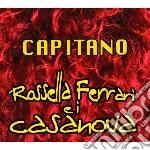 Rossella Ferrari E I Casanova - Capitano cd musicale di FERRARI ROSSELLA E I