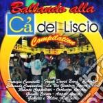 Aa.Vv. - Ballando Alla Ca' Del Liscio cd musicale di ARTISTI VARI