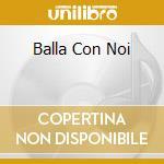 BALLA CON NOI                             cd musicale di AA.VV.