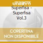VOL.3                                     cd musicale di I SUPERFISA