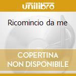 Ricomincio da me cd musicale di Roberto Tagliani