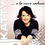 Katty - ... E La Neve Cadeva cd musicale di KATTY