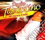MI MANCA IL SOLE                          cd musicale di TARANTINO PAOLO