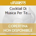 COCKTAIL DI MUSICA PER TE...              cd musicale di ORCHESTRA PANNA E FR