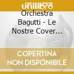 LE NOSTRE COVER VOL.1 cd musicale di Bagutti