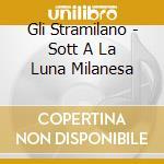 SOTT A LA LUNA MILANESA                   cd musicale di STRAMILANO