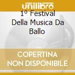 1° FESTIVAL DELLA MUSICA DA BALLO         cd musicale di AA.VV.