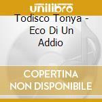 ECO DI UN ADDIO                           cd musicale di TODISCO TONYA