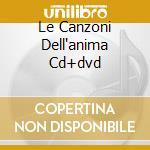 LE CANZONI DELL'ANIMA CD+DVD              cd musicale di I GIRASOLI