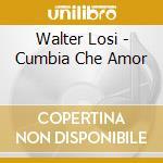 CUMBIA CHE AMOR                           cd musicale di LOSI WALTER
