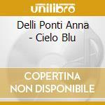 CIELO BLU                                 cd musicale di DELLI PONTI ANNA