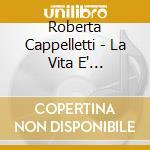 LA VITA E' MERAVIGLIOSA                   cd musicale di CAPPELLETTI ROBERTA