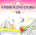 Coro Ambrogino D'oro - Ambrogino D'oro 2010 cd musicale di AA.VV.