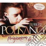 Roberto Polisano - Prigioniero Di Te cd musicale di Roberto Polisano
