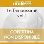 Le famosissime vol.1 cd musicale di Artisti Vari