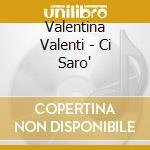 Valenti Valentina - Ci Saro' cd musicale di Valentina Valenti