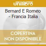 Bernard E Romeo - Francia Italia cd musicale di Bernard e rome