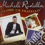 Rodella Michele - Come Un Fratello cd musicale di Michele Rodella