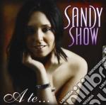 Sandy Show - A Te... cd musicale di Sandy Show