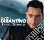 Matteo Tarantino - Donna Testarda cd musicale di Matteo Tarantino