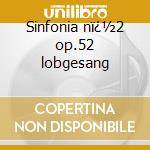 Sinfonia n�2 op.52 lobgesang cd musicale di Bartholdy Mendelssohn