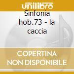 Sinfonia hob.73 - la caccia cd musicale di Haydn