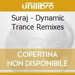 Suraj - Dynamic Trance Remixes cd musicale di SURAJ