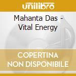 Mahanta Das - Vital Energy cd musicale di Das Mahanta