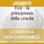 Eva - la principessa della czarda cd musicale di Corrado Abbati