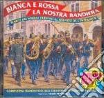 Bianca E Rossa La Nostra Bandiera cd musicale di Artisti Vari