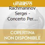 Rachmaninov Sergei - Concerto Per Pianoforte N.3 Op.30, 2 Momenti Musicali Op.16 Nn.4 E 5 cd musicale di Sergei Rachmaninov