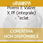 POEMI E VALZER X PF (INTEGRALE) -