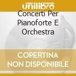 CONCERTI PER PIANOFORTE E ORCHESTRA cd musicale di MALIPIERO GIAN FRANC