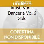 Artisti Vari - Danceria Vol.6 Gold cd musicale di ARTISTI VARI