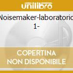 Noisemaker-laboratorio 1- cd musicale di Artisti Vari