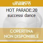HOT PARADE:20 successi dance cd musicale di ARTISTI VARI