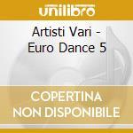 Artisti Vari - Euro Dance 5 cd musicale di ARTISTI VARI