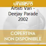 Artisti Vari - Deejay Parade 2002 cd musicale di ARTISTI VARI