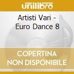 Artisti Vari - Euro Dance 8 cd musicale di ARTISTI VARI