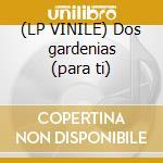 (LP VINILE) Dos gardenias (para ti) lp vinile di Lovers Latin