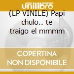 (LP VINILE) Papi chulo.. te traigo el mmmm lp vinile di Lorna