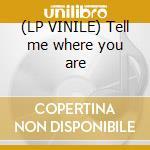 (LP VINILE) Tell me where you are lp vinile di Ago