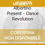 Albertino Present - Dance Revolution cd musicale di ARTISTI VARI
